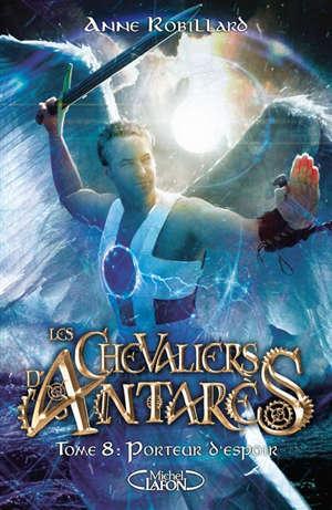 Les chevaliers d'Antarès. Volume 8, Porteur d'espoir