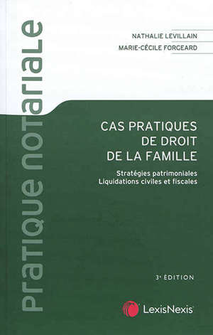 Cas pratiques de droit de la famille : stratégies patrimoniales, liquidations civiles et fiscales