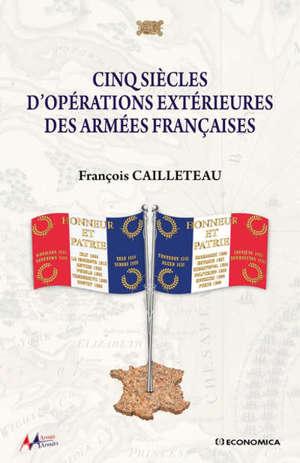 Cinq siècles d'opérations extérieures des armées françaises