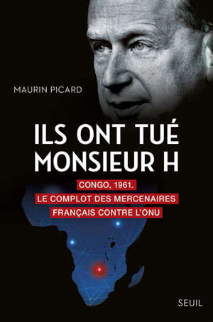 Ils ont tué monsieur H : Congo, 1961 : le complot des mercenaires français contre l'ONU