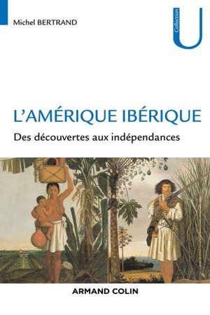 L'Amérique ibérique : des découvertes aux indépendances