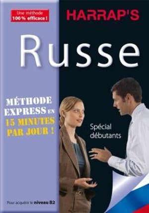 Russe : méthode express en 15 minutes par jour ! : spécial débutants, pour acquérir le niveau B2