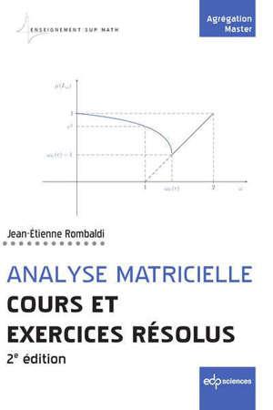 Analyse matricielle : cours et exercices résolus : agrégation, master