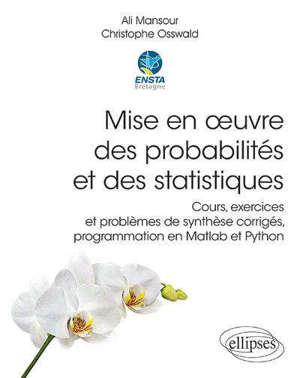 Mise en oeuvre des probabilités et des statistiques : cours, exercices et problèmes de synthèse corrigés, programmation en Matlab et Python
