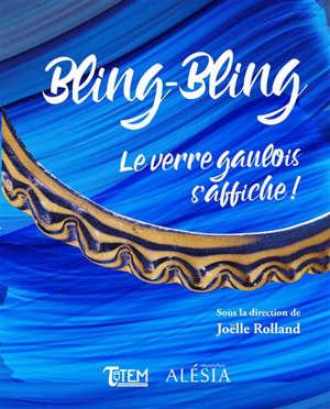 Bling-bling : le verre gaulois s'affiche ! : catalogue de l'exposition au MuséoParc Alésia du 6 avril au 22 septembre 2019