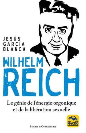 Wilhelm Reich : le génie de l'énergie de l'orgone et de la libération sexuelle