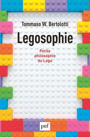 Legosophie : petite philosophie du Lego