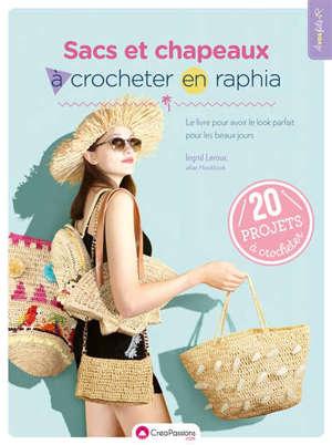 Sacs et chapeaux à crocheter en raphia : le livre pour avoir le look parfait pour les beaux jours