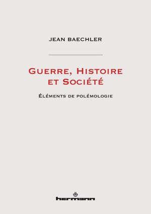 Guerre, histoire et société : éléments de polémologie