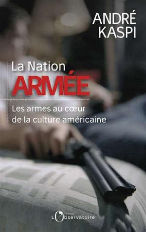 La nation armée : les armes au coeur de la culture américaine