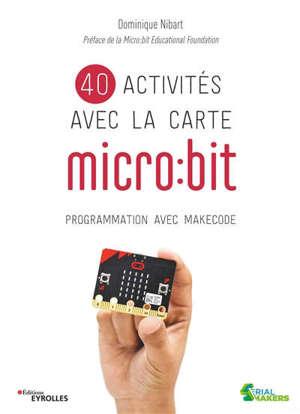 40 activités avec la carte micro:bit : programmation avec MakeCode