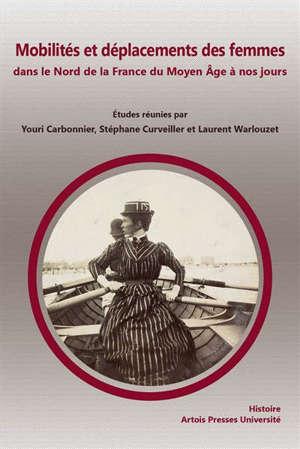Mobilités et déplacements des femmes dans le nord de la France du Moyen Age à nos jours