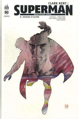 Clark Kent : Superman. Volume 0, Homme d'acier