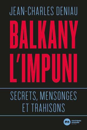 Balkany l'impuni : secrets, mensonges et trahisons