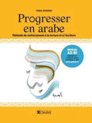 Progresser en arabe : méthode de renforcement à la lecture et à l'écriture : niveau A2-B1