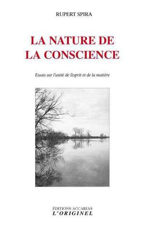 La nature de la conscience : essais sur l'unité de l'esprit et de la matière