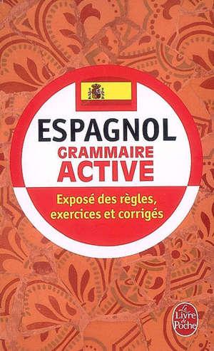 Grammaire active de l'espagnol : exposé des règles, exercices et corrigés