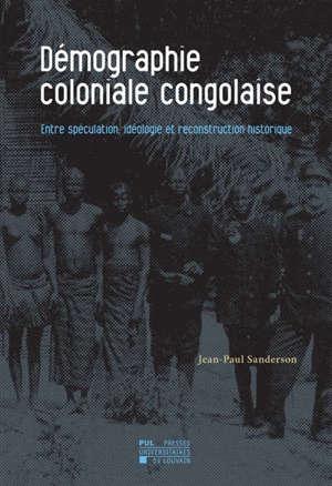 Démographie coloniale congolaise : entre spéculation, idéologie et reconstruction historique