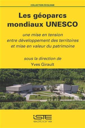 Les géoparcs mondiaux Unesco : une mise en tension entre développement des territoires et mise en valeur du patrimoine