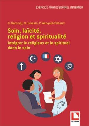 Soin, laïcité, religion et spiritualité : intégrer le religieux et le sprituel dans le soin