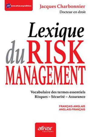 Lexique du risk management : vocabulaire des termes essentiels, risques, sécurité, assurance : français-anglais, anglais-français
