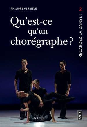 Regardez la danse. Volume 2, Qu'est-ce qu'un chorégraphe ?; Comment représenter l'oeuvre dansée ?