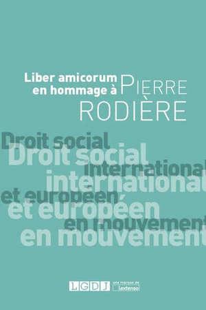Droit social international et européen en mouvement : liber amicorum en hommage à Pierre Rodière