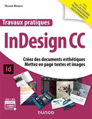 Travaux pratiques InDesign CC : créez des documents esthétiques, mettez en page textes et images