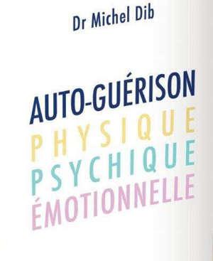 Auto-guérison : physique, psychique, émotionnelle