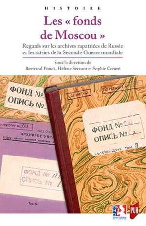 Les fonds de Moscou : regards sur les archives rapatriées de Russie et les saisies de la Seconde Guerre mondiale