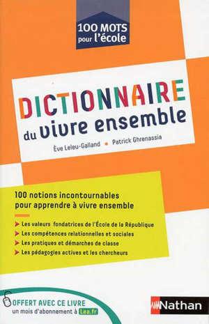 Dictionnaire du vivre ensemble : 100 notions incontournables pour apprendre à vivre ensemble