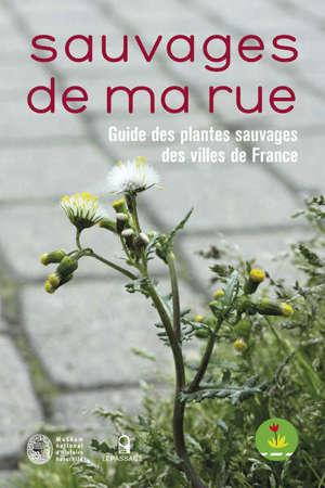 Sauvages de ma rue : guide des plantes sauvages des villes de France