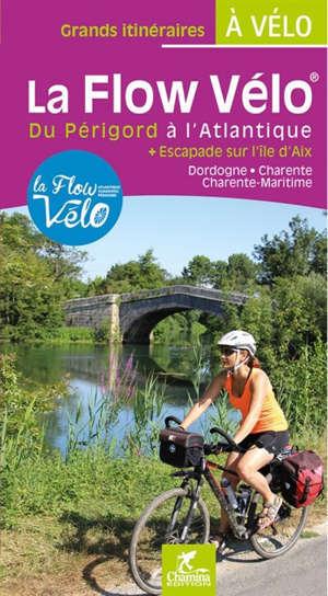 La Flow Vélo : du Périgord à l'Atlantique + escapades sur l'île d'Aix : Dordogne, Charente, Charente-Maritime