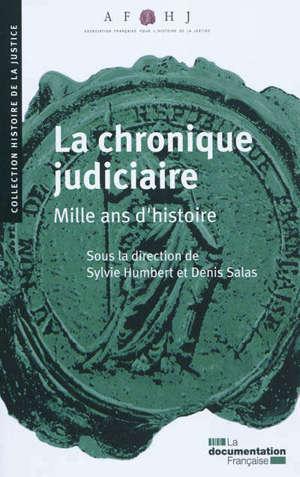 La chronique judiciaire : mille ans d'histoire