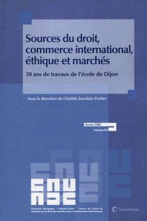 Sources du droit, commerce international, éthique et marchés : 50 ans de travaux de l'école de Dijon : actes du colloque, 13 et 14 décembre 2018, Dijon