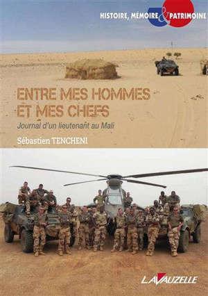 Entre mes hommes et mes chefs : journal d'un lieutenant au Mali