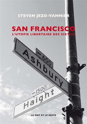 San Francisco : l'utopie libertaire des sixties