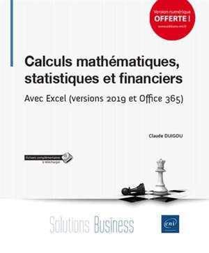 Calculs mathématiques, statistiques et financiers : avec Excel (versions 2019 et Office 365)