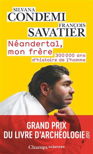 Néandertal, mon frère : 300.000 ans d'histoire de l'homme