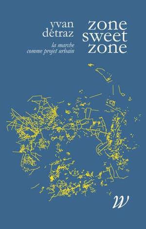 Zone sweet zone : la marche comme projet urbain