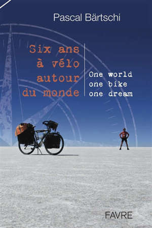 Six ans à vélo autour du monde : one world, one bike, one dream