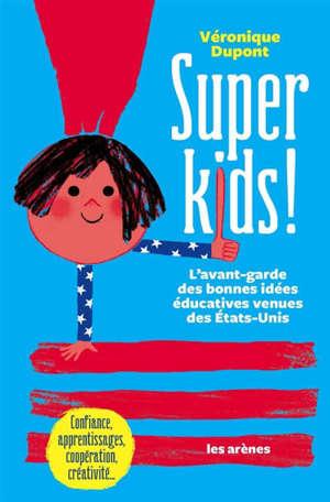 Super kids ! : l'avant-garde des bonnes idées éducatives venues des Etats-Unis