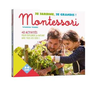 Je jardine, je grandis ! : Montessori : 40 activités pour explorer la nature avec tous ses sens !
