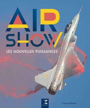 Air show : les nouvelles puissances : de la Russie à l'Asie du Sud-Est