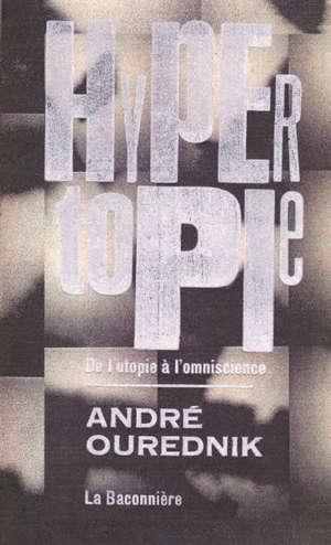 Hypertopie : de l'utopie à l'omniscience