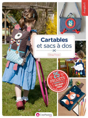 Cartables et sacs à dos : 25 projets originaux enfants et adultes avec patrons en taille réelle