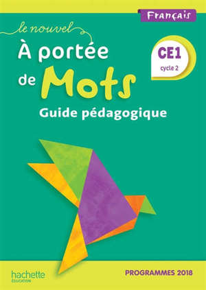 Le nouvel A portée de mots, français CE1, cycle 2 : guide pédagogique : programme 2018