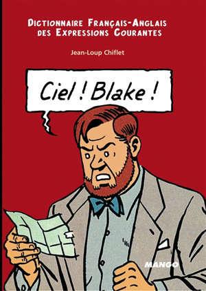 Ciel ! Blake : dictionnaire français-anglais des expressions courantes = Sky ! Mortimer : English-French dictionary of running idioms