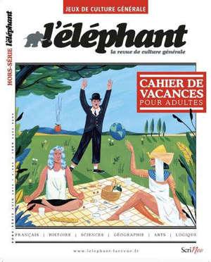Eléphant (L') : la revue, hors série. n° 6, Cahier de vacances pour adultes : jeux de culture générale
