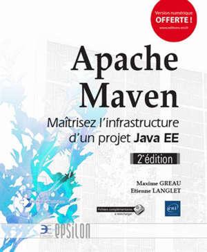 Apache Maven : maîtrisez l'infrastructure d'un projet Java EE